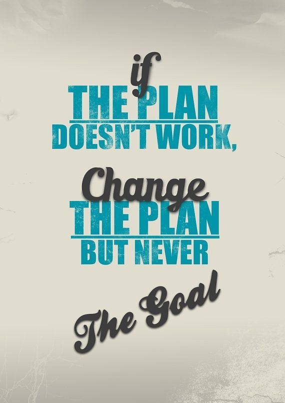 176203-If-The-Plan-Doesnt-Work-Change-The-Plan-But-Never-The-Goal.jpg